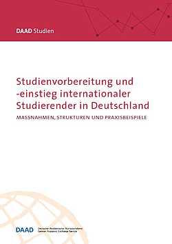 DAAD-Studien: Studienvorbereitung und -einstieg internationaler Studierender in Deutschland